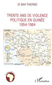 Trente ans de violence politique en Guinée : 1954-1984