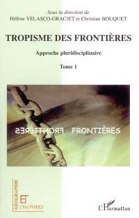 Tropisme des frontières : approche pluridisciplinaire. Volume 1