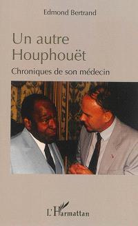 Un autre Houphouët : chroniques de son médecin