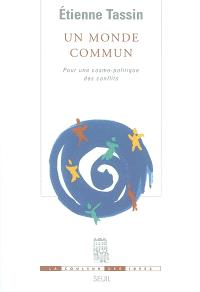 Un monde commun : pour une cosmo-politique des conflits
