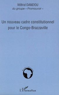 Un nouveau cadre constitutionnel pour le Congo-Brazzaville