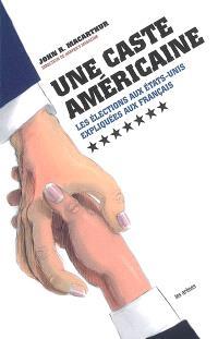 Une caste américaine : les élections aux Etats-Unis expliquées aux Français