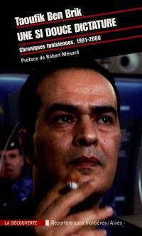 Une si douce dictature : chroniques tunisiennes, 1990-2000