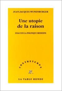 Une utopie de la raison : essai sur la politique moderne