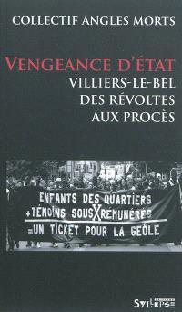 Vengeance d'Etat : Villers-le-Bel, des révoltes aux procès