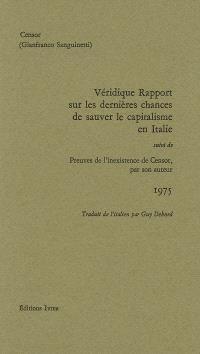 Véridique rapport sur les dernières chances de sauver le capitalisme en Italie; Suivi de Preuves de l'inexistence de Censor par son auteur