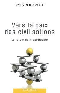 Vers la paix des civilisations : le retour de la spiritualité