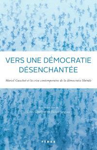 Vers une démocratie désenchantée  : Marcel Gauchet et la crise contemporaine de la démocratie libérale