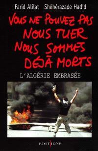 Vous ne pouvez pas nous tuer, nous sommes déjà morts : l'Algérie embrasée