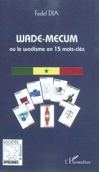 Wade-mecum ou Le wadisme en 15 mots clés
