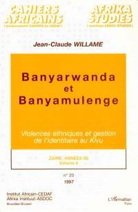 Zaïre, années 90. Volume 6, Banyarwanda et Banyamulenge : violences ethniques et gestion de l'identitaire au Kivu