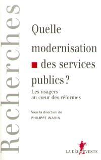 Quelle modernisation des services publics ? : les usagers au coeur des réformes