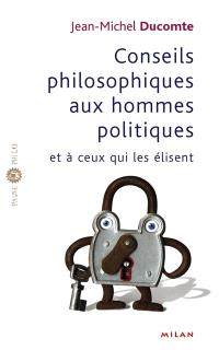 Conseils philosophiques aux hommes politiques et à ceux qui les élisent