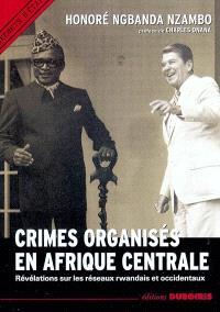 Crimes organisés en Afrique centrale : révélations sur les réseaux rwandais et occidentaux