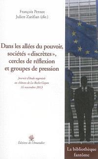 Dans les allées du pouvoir, sociétés discrètes, cercles de réflexion et groupes de pression : journée d'étude organisée au château de La Roche-Guyon, 16 novembre 2013