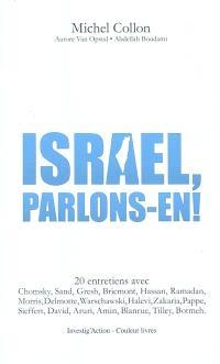 Israël, parlons-en ! : 20 entretiens avec Chomsky, Sand, Gresh, Bricmont, Hassan, Ramadan, Morris, Delmotte, Warschawski, Halevi, Zakaria, Pappe, Sieffert, David, Aruri, Amin, Blanrue, Tilley, Botmeh