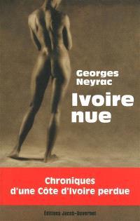 Ivoire nue : chroniques d'une Côte d'Ivoire perdue