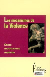 Les mécanismes de la violence : états, institutions, individu