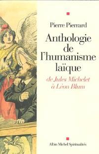 Anthologie de l'humanisme laïque : de Jules Michelet à Léon Blum