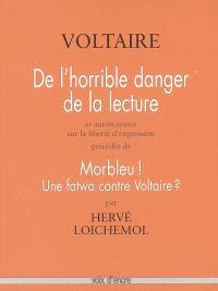 De l'horrible danger de la lecture : et autres textes sur la liberté d'expression. Précédé de Morbleu ! : une fatwa contre Voltaire ?