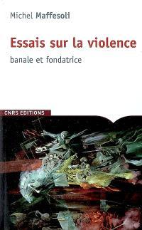 Essais sur la violence banale et fondatrice