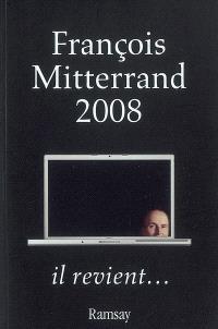 François Mitterrand 2008 : il revient...