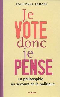 Je vote donc je pense : la philosophie au secours de la politique
