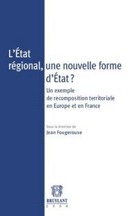L'Etat régional, une nouvelle forme d'Etat ? : un exemple de recomposition territoriale en Europe et en France