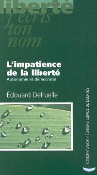 L'impatience de la liberté : autonomie et démocratie