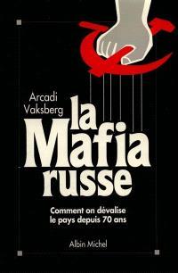 La mafia russe : comment on dévalise le pays depuis 70 ans