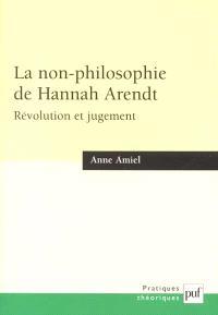 La non-philosophie de Hannah Arendt : révolution et jugement
