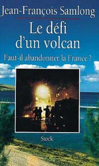 Le Défi d'un volcan : faut-il abandonner la France ?