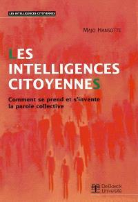 Les intelligences citoyennes : comment se prend et s'invente la parole collective