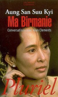 Ma Birmanie : conversations avec Alan Clements