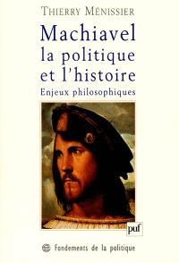 Machiavel, la politique et l'histoire, enjeux philosophiques