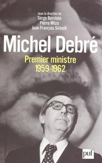 Michel Debré, Premier ministre (1959-1962) : actes du colloque, 14, 15 et 16 mars 2002