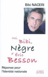 Moi, Bibi, nègre d'Éric Besson : réponse pour l'Identité nationale