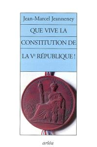 Que vive la Constitution de la Ve République !