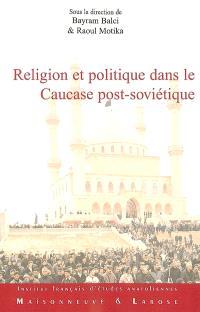 Religion et politique dans le Caucase post-soviétique : les traditions réinventées à l'épreuve des influences extérieures