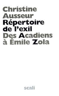 Répertoire de l'exil : des Acadiens à Emile Zola