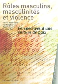 Rôles masculins, masculinités et violence : perspectives d'une culture de paix