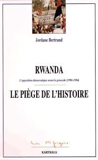 Rwanda, le piège de l'histoire : l'opposition démocratique avant le génocide (1990-1994)