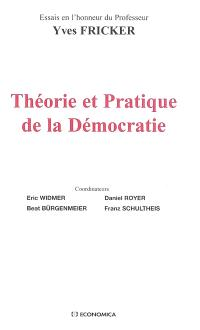 Théorie et pratique de la démocratie : essais en l'honneur du professeur Yves Fricker