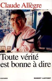 Toute vérité est bonne à dire : entretiens avec Laurent Joffrin