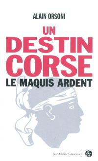 Un destin corse. Volume 1, Le maquis ardent