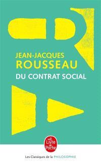 Du contrat social ou Principes du droit politique : et autres écrits autour du Contrat social