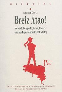 Breiz atao ! : Mordrel, Delaporte, Lainé, Fouéré : une mystique nationale, 1901-1948