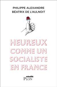 Heureux comme un socialiste en France