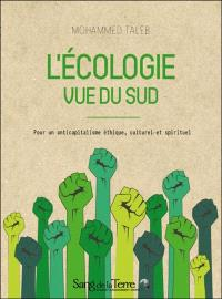 L'écologie vue du Sud : pour un anticapitalisme éthique, culturel et spirituel