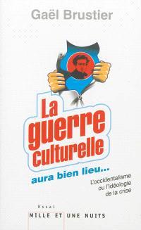 La guerre culturelle aura bien lieu... : l'occidentalisme ou L'idéologie de la crise